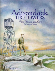 Adirondack Fire Towers: Their History and Lore, the Northern Districts